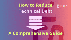 How to Reduce Technical Debt: A Comprehensive Guide