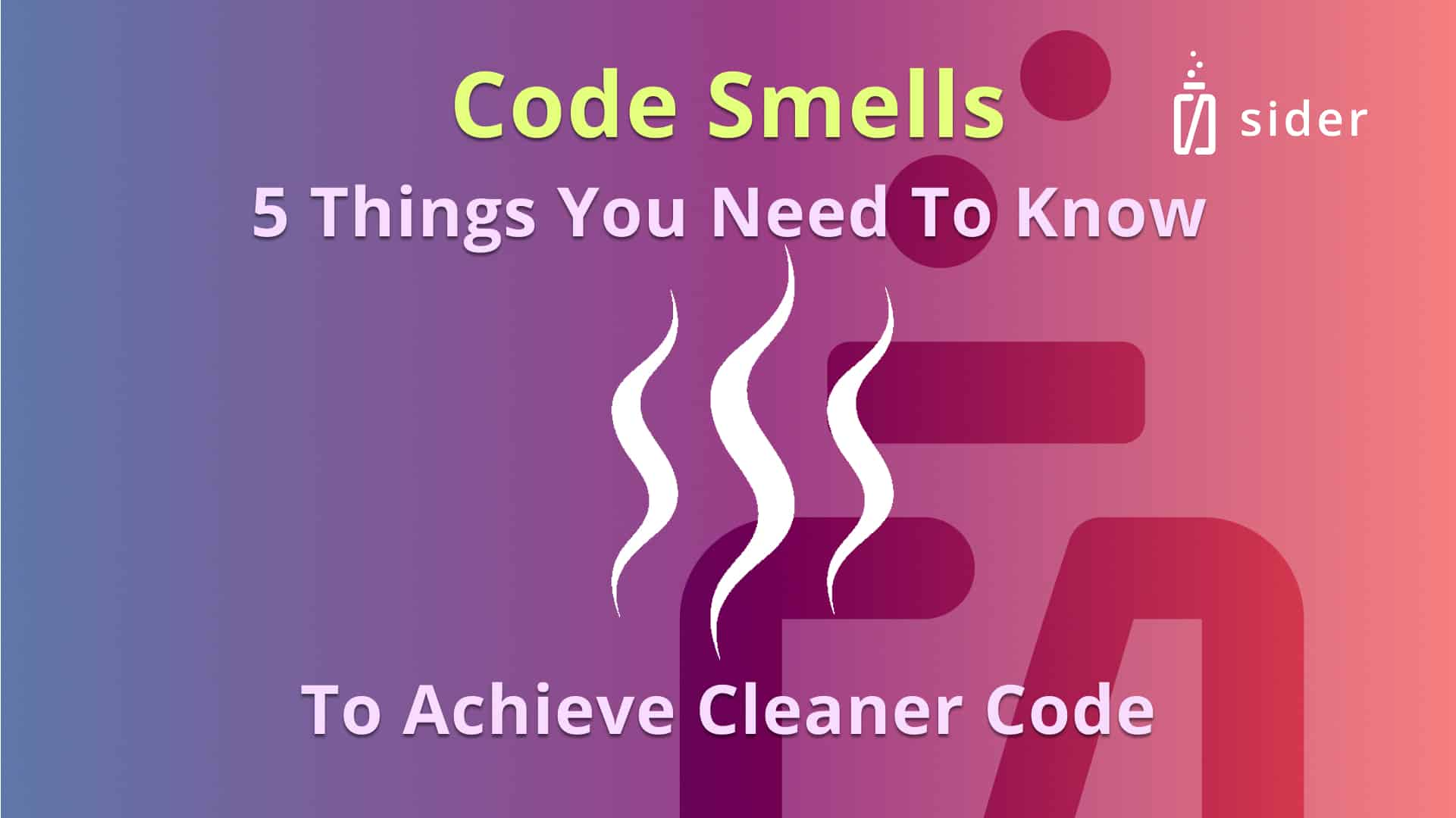 Read more about the article Code Smells and 5 Things You Need To Know To Achieve Cleaner Code
